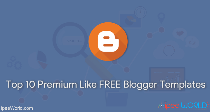 Top 10 Premium like FREE Blogger Templates
