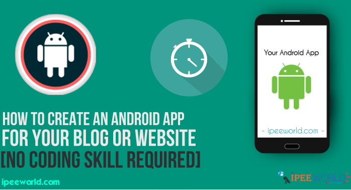 How To Create And Android Ios App For Your Website Blog Free No Coding Skill Required